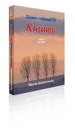 """Ziemia rodzinna to Kujawy"""" część I """"Słowo"""""""